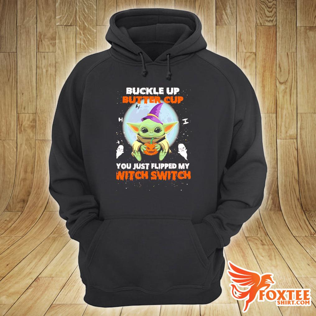 Baby Yoda Hug Pumpkin Buckle Up Buttercup You Just Flipped My Witch Switch Shirt hoodie