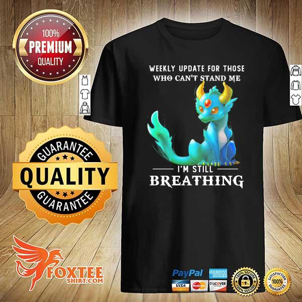 Dragon Weekly Update For Those Who Can't Stand Me I'm Still Breathing Shirt