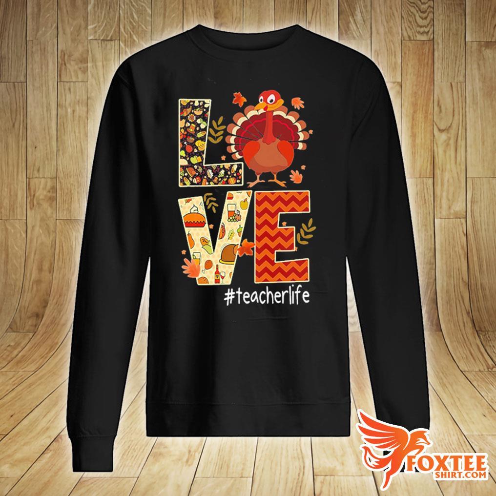 Funny Love Teacher Life Turkey Thanksgiving #Teacherlife Premium Tee Shirt sweater