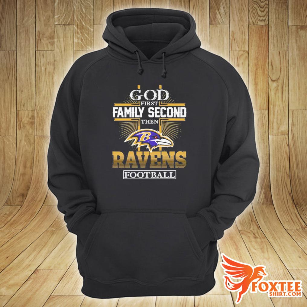 God First Family Second Then Ravens Football Shirt hoodie
