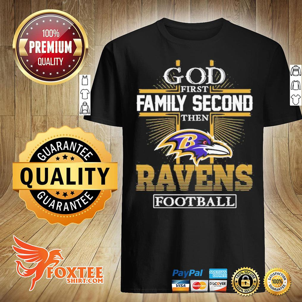 God First Family Second Then Ravens Football Shirt