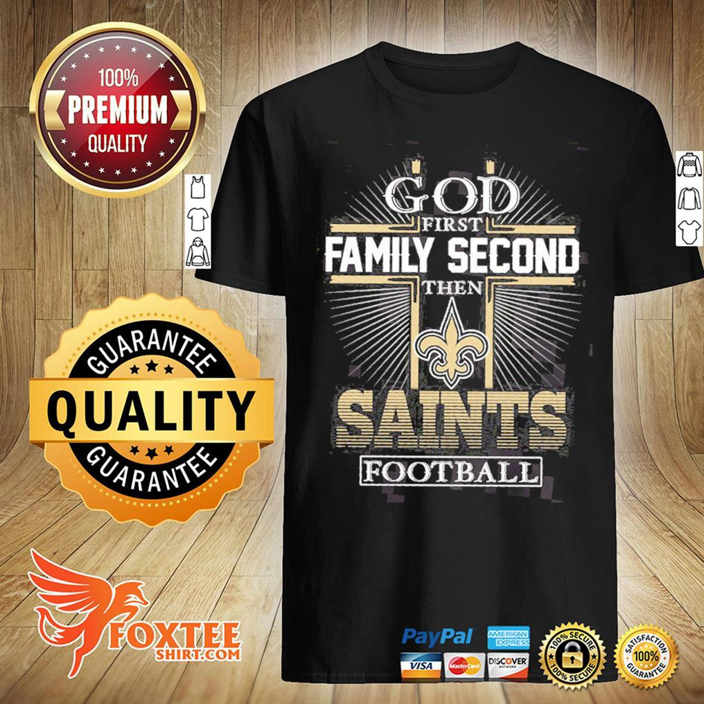 God First Family Second Then Saints Football Shirt