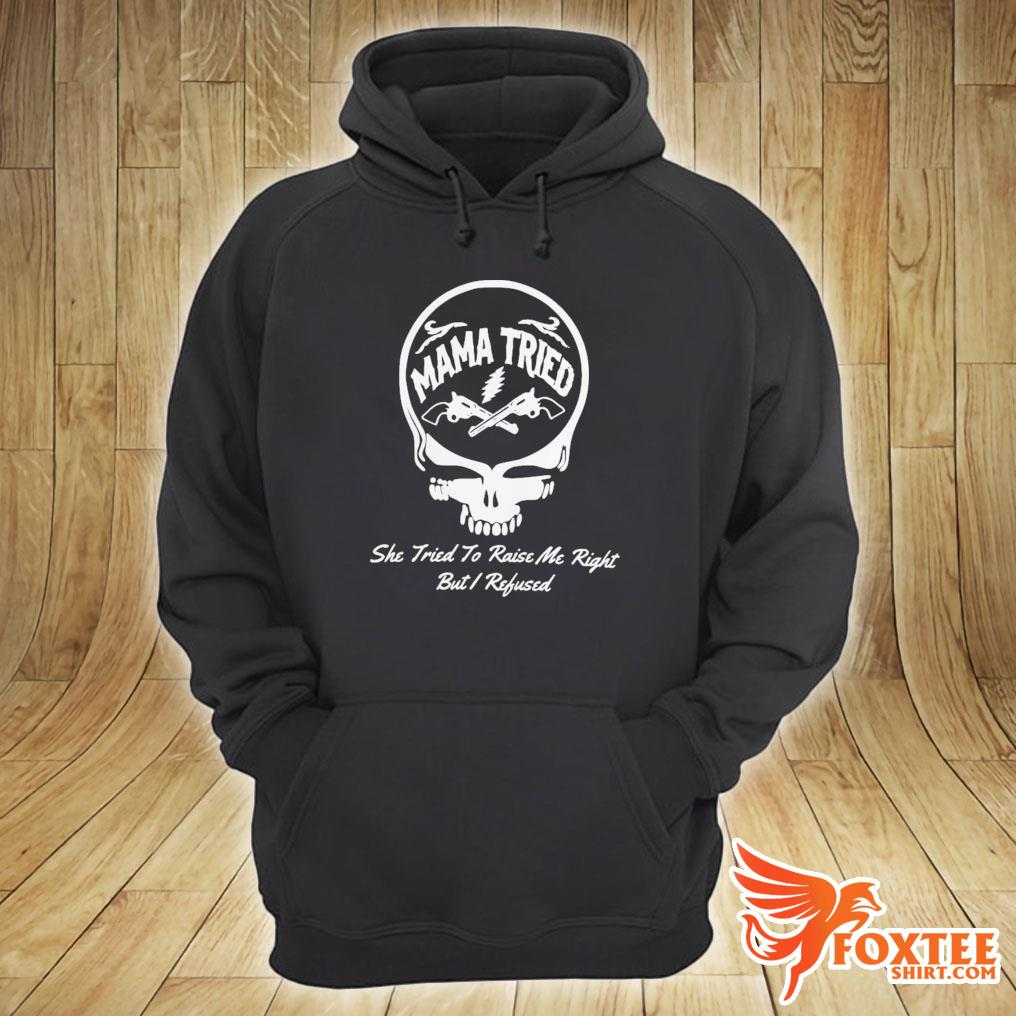 Grateful Dead Logo Mama Tried She Tried To Raise Me Right But I Refused Shirt hoodie