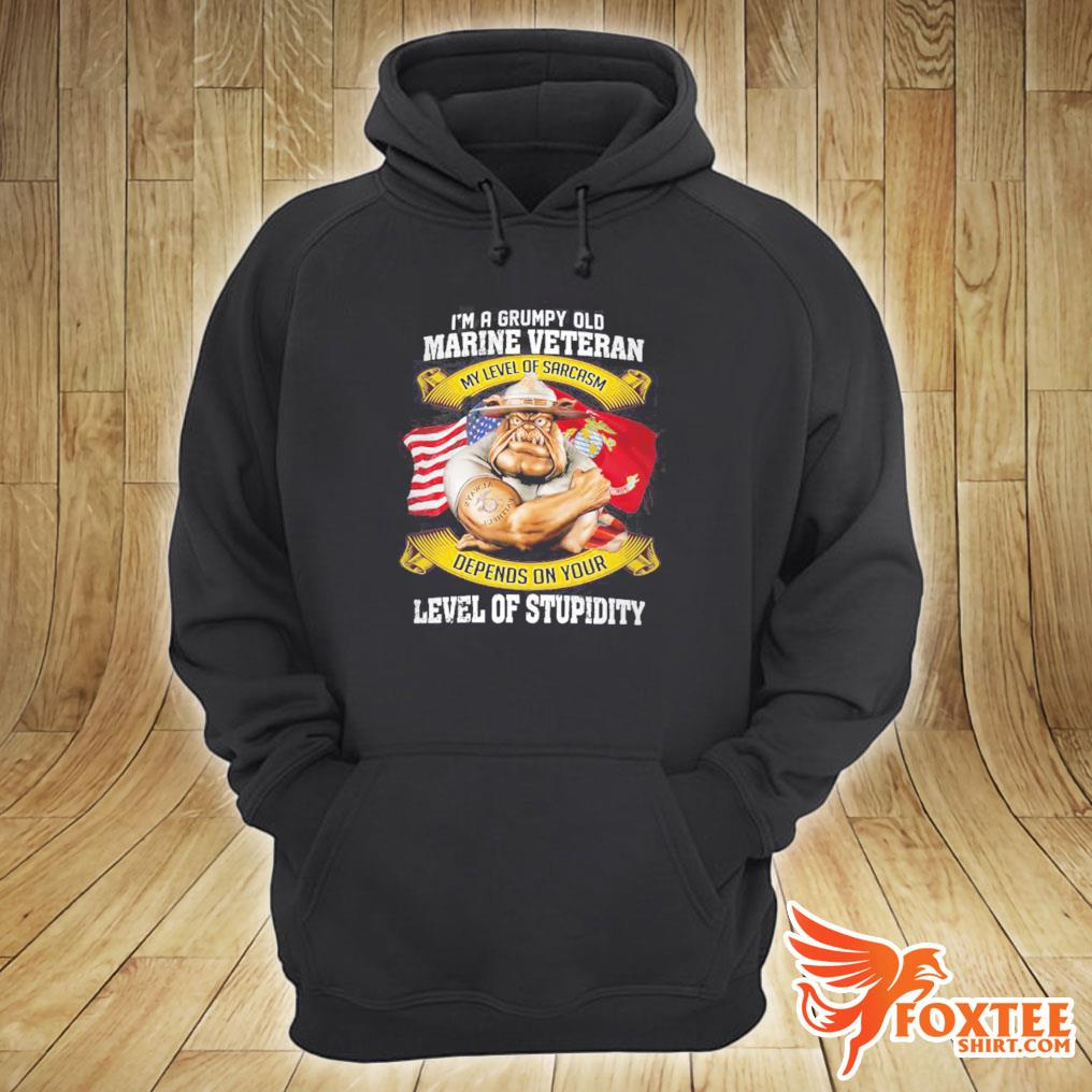 I'm A Grumpy Old Marine Veteran My Level Of Sarcasm Depends On Your Level Of Stupidity Shirt hoodie