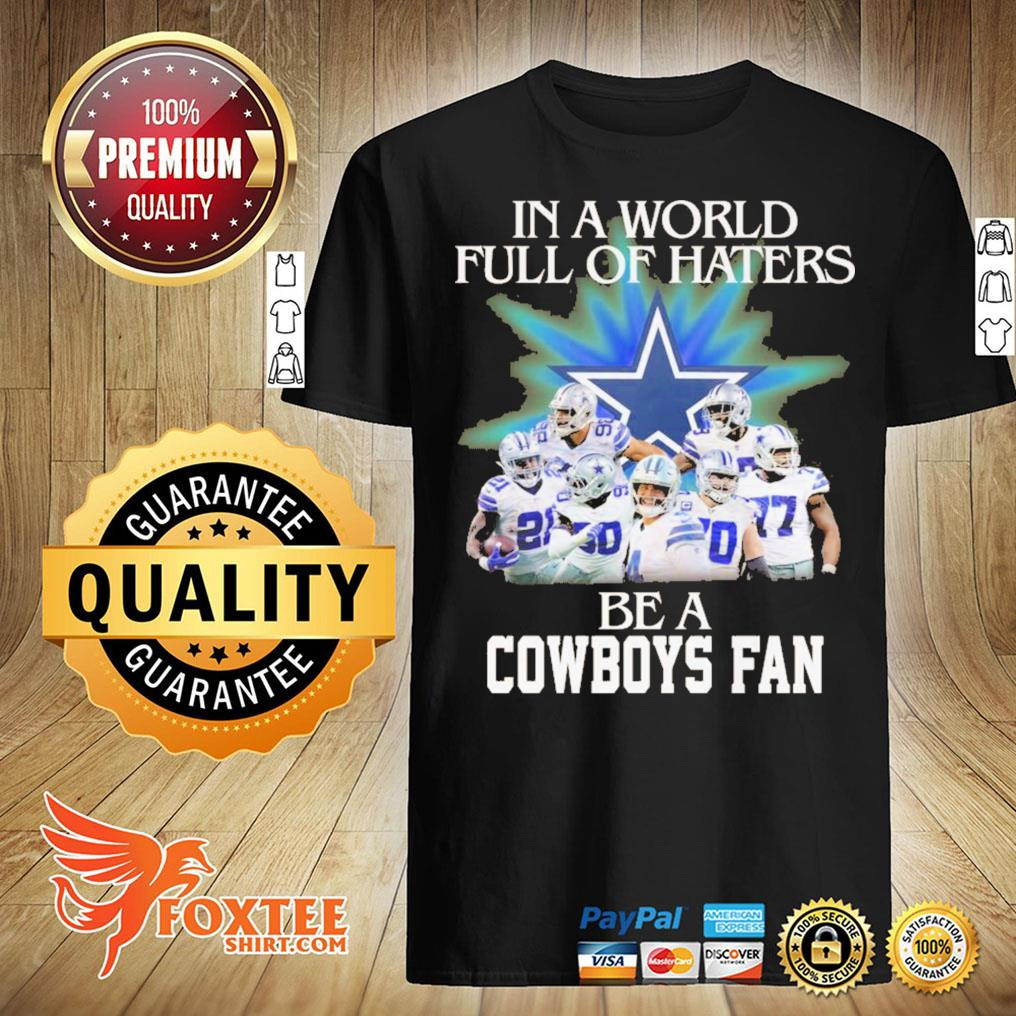 In A World Full Of Haters Be A Cowboys Fan Shirt