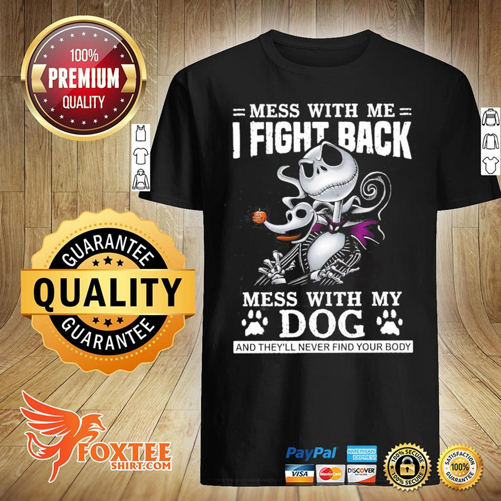 Jack Skeleton Mess With Me I Fight Back Mess With My Dog And They'll Never Find Your Body Shirt