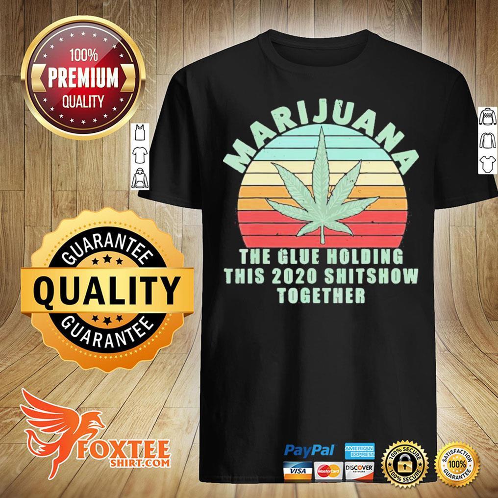 Marijuana The Glue Holding This 2020 Shitshow Together Vintage Shirt