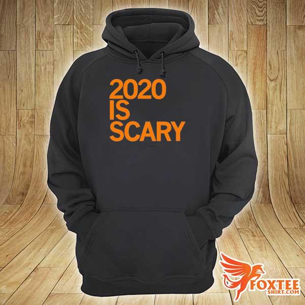 2020 IS SCARY SHIRT hoodie