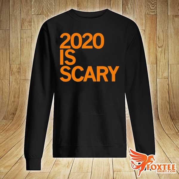 2020 IS SCARY SHIRT sweater