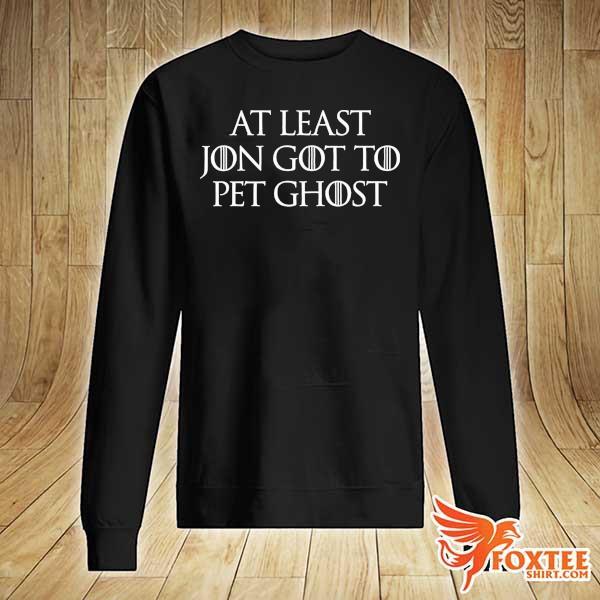 At Least Jon Got To Pet Ghost Shirt sweater