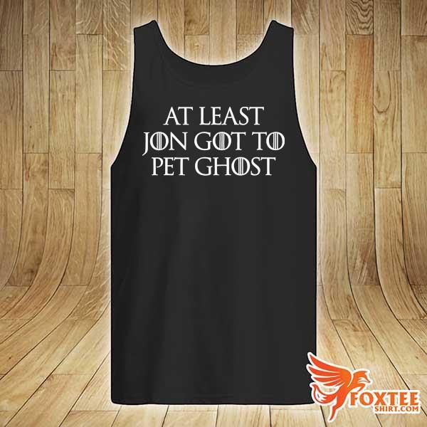 At Least Jon Got To Pet Ghost Shirt tank-top