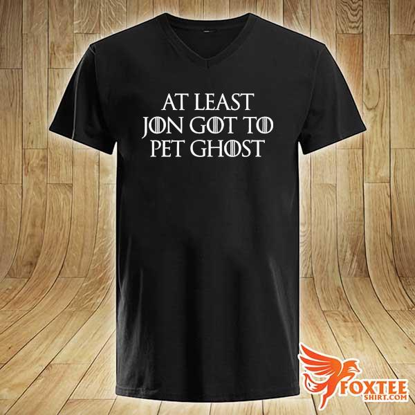 At Least Jon Got To Pet Ghost Shirt v-neck