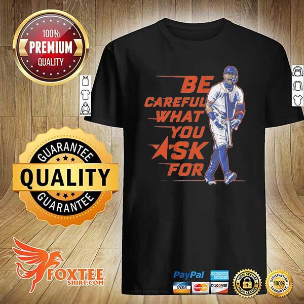 Be Careful What You Ask For Carlos Correa T-Shirt