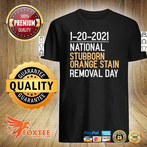 2020 1-20-2021 national stubborn orange stain removal day sweatshirt