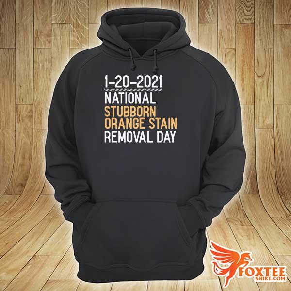 2020 1-20-2021 national stubborn orange stain removal day sweats hoodie