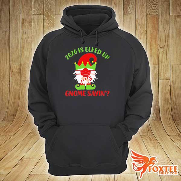 2020 2020 is elfed up gnome sayin' sweats hoodie