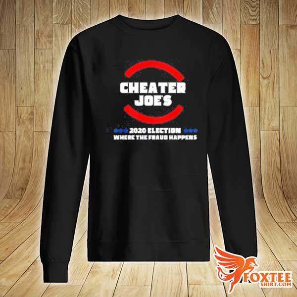 2020 cheater joe s 2020 election where the fraud happens sweats sweater
