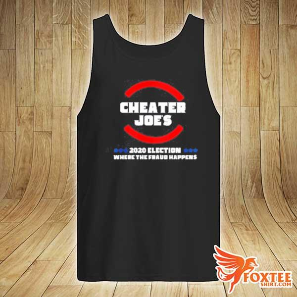2020 cheater joe s 2020 election where the fraud happens sweats tank-top