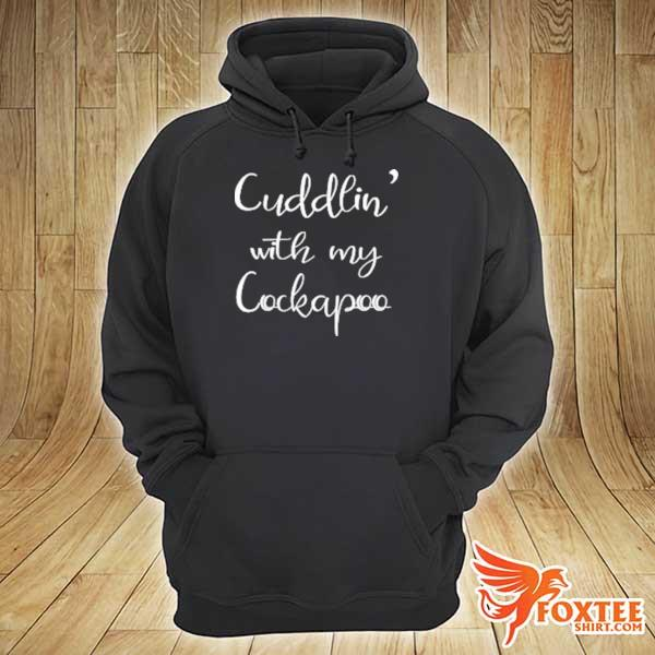 2020 cuddling with my cockapoo s hoodie