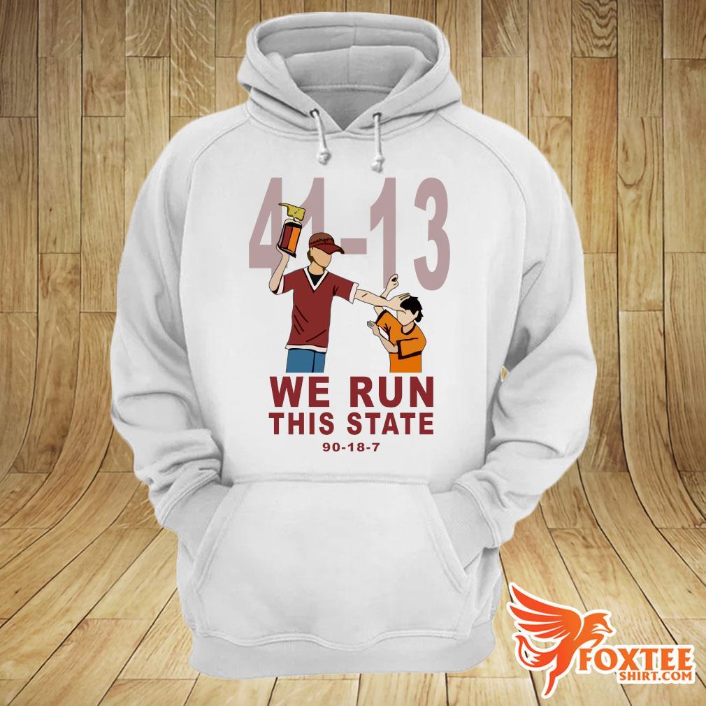 41 - 13 we run this state 90 - 18 - 7 s hoodie