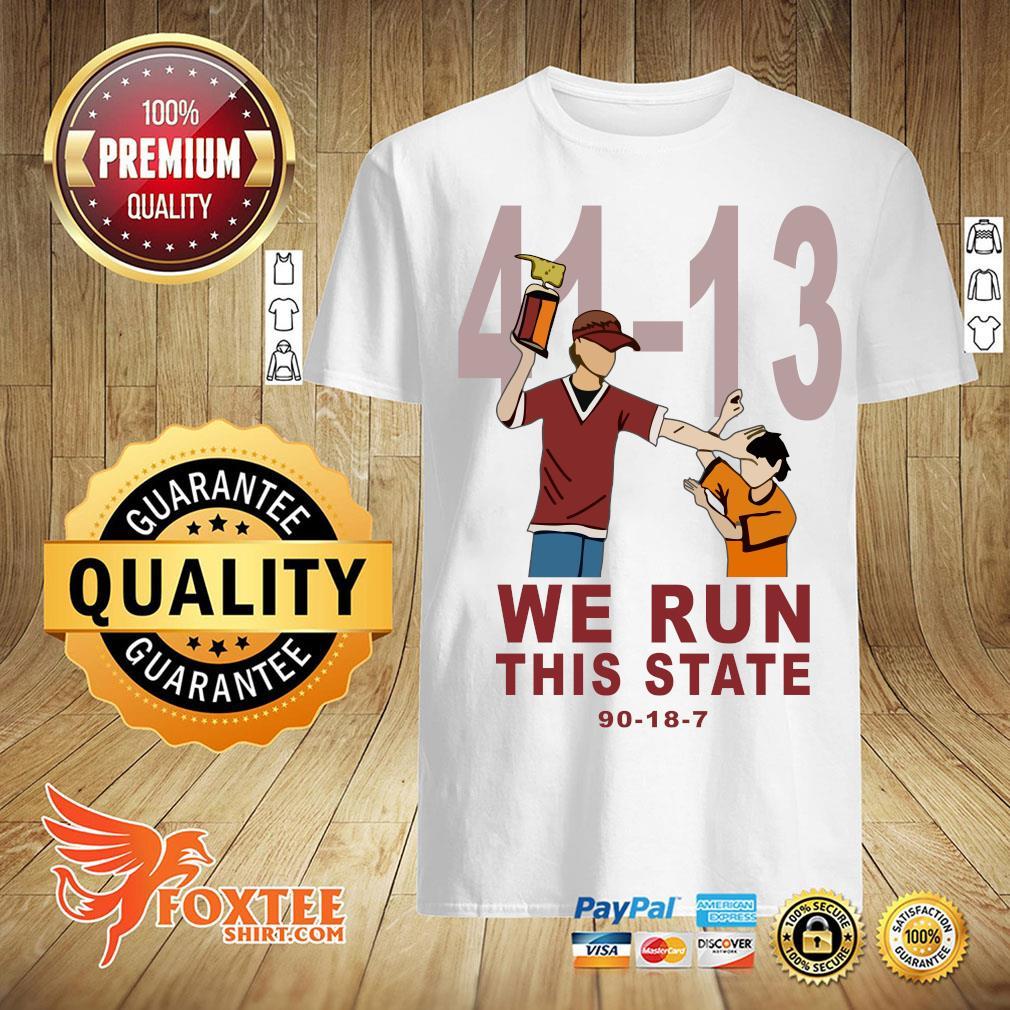 41 - 13 we run this state 90 - 18 - 7 shirt
