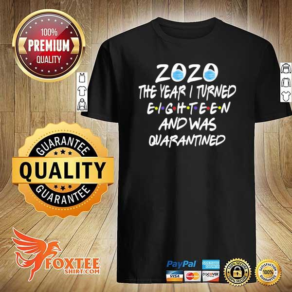 Official 2020 the year i turned eighteen and was quarantined shirt