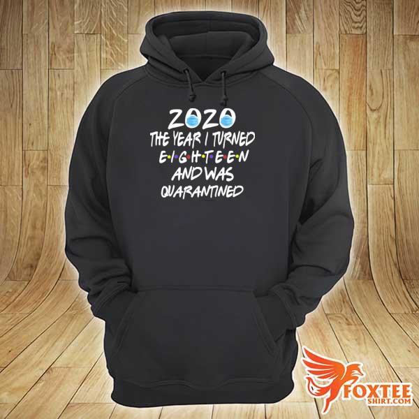 Official 2020 the year i turned eighteen and was quarantined s hoodie