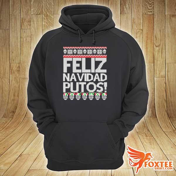 Official feliz navidad putos! chingon ugly christmas sweater hoodie