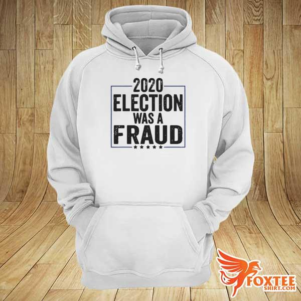 Stop The Fraud 2020 Presidential Election Was Rigged Trump Shirt hoodie