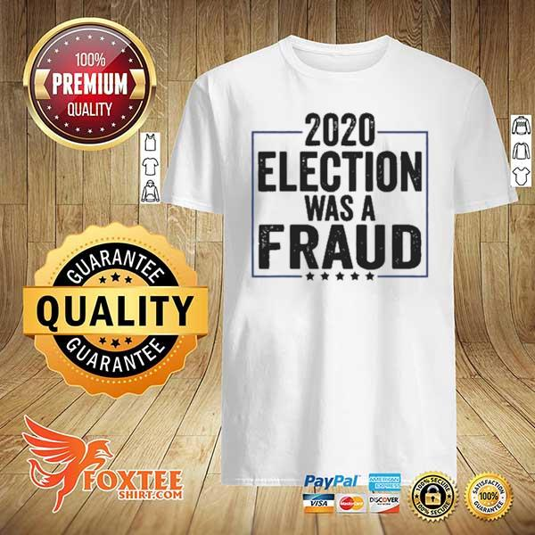 Stop The Fraud 2020 Presidential Election Was Rigged Trump Shirt