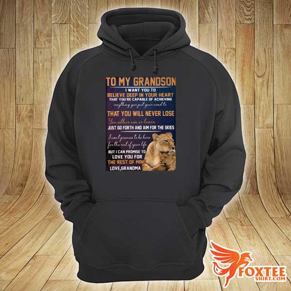 To My Grandson I Want You To Believe Deep In Your Heart That You're Capable Of Achieving Sweats hoodie