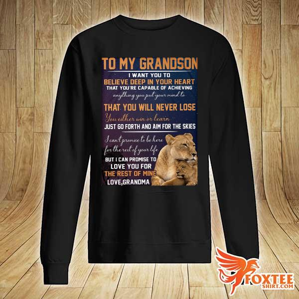 To My Grandson I Want You To Believe Deep In Your Heart That You're Capable Of Achieving Sweats sweater