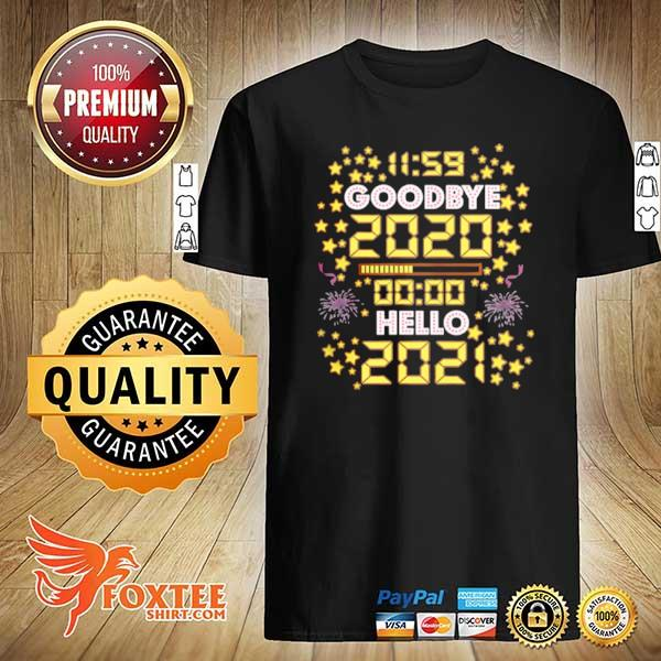 11 59 Goodbye 2020 00 00 Hello 2021 Happy New Year 2021 shirt