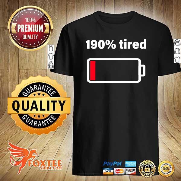 190% tired Shirt