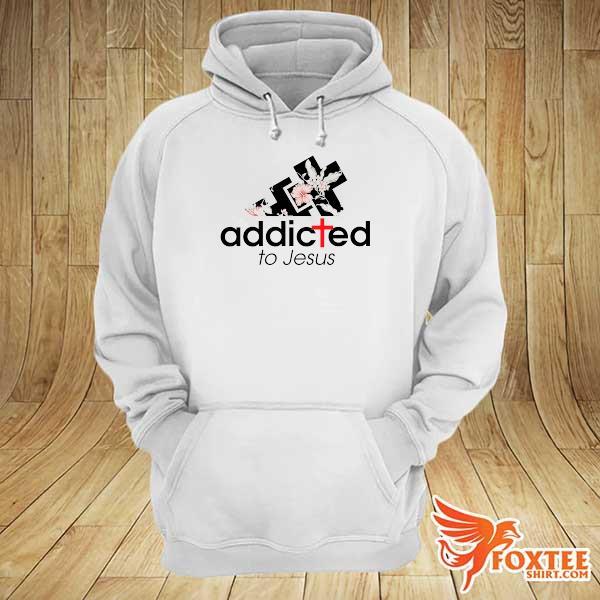 Addicted to Jesus s hoodie