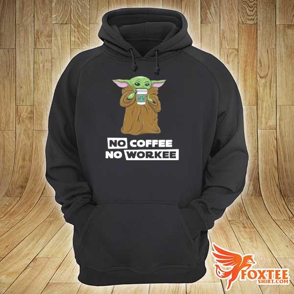 Baby Yoda No Coffee No Workee s hoodie