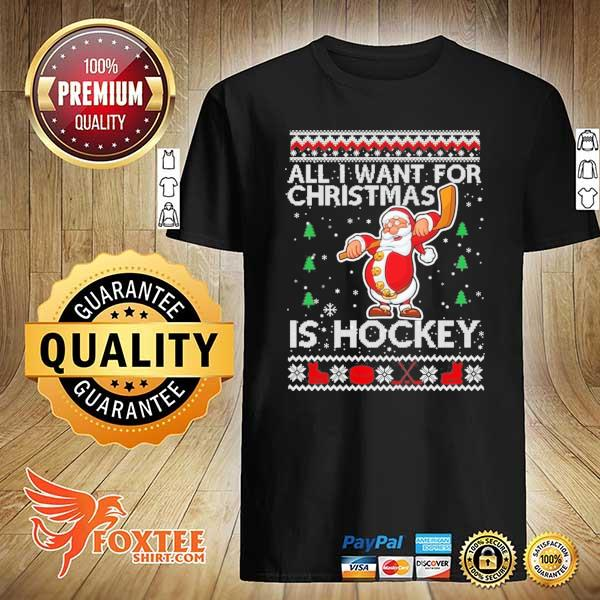 Original all i want for christmas is hockey ugly christmas sweatshirt