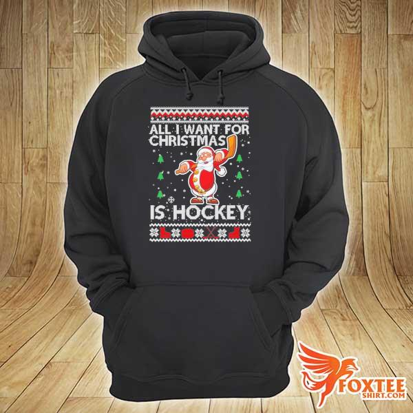 Original all i want for christmas is hockey ugly christmas sweats hoodie