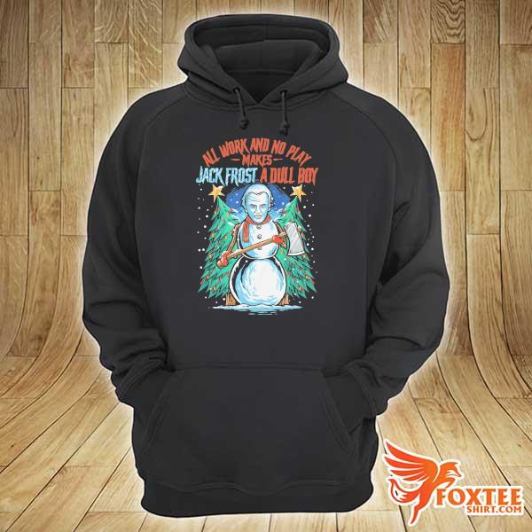 Original all work and no play makes jack frost a dull boy christmas sweats hoodie