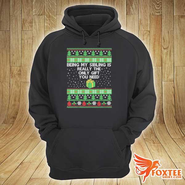 Original being my sibling is the only gift you need christmas xmas ugly sweats hoodie