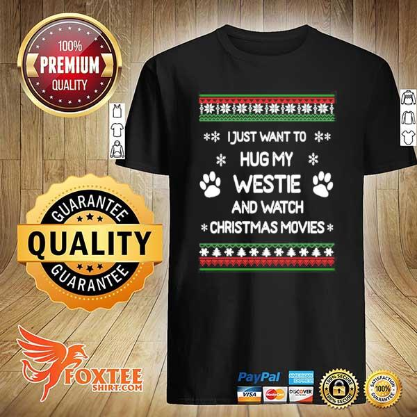 Original i just want to hug my westie and watch christmas movies xmas ugly sweatshirt