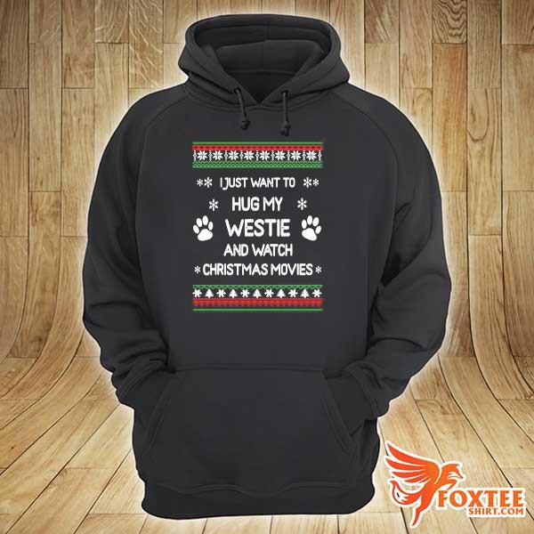 Original i just want to hug my westie and watch christmas movies xmas ugly sweats hoodie