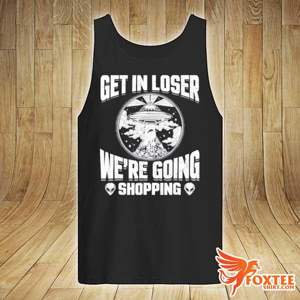 Alien get in loser we're going shopping s tank-top