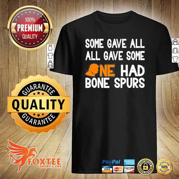 Anti Trump veterans some gave all one had bone spurs meme shirt