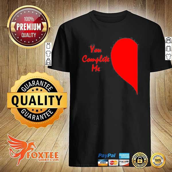 Cute right half heart valentines day you complete me shirt