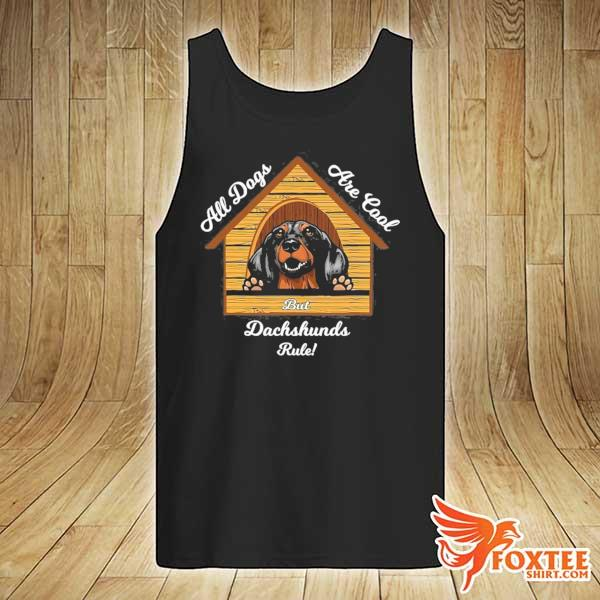 Dachshund dogs are cool dachshunds rule s tank-top