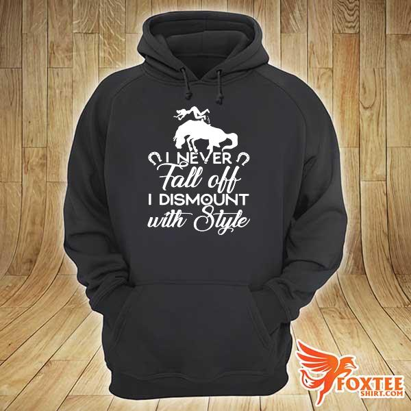 I Never Fall Off I Dismount With Style s hoodie